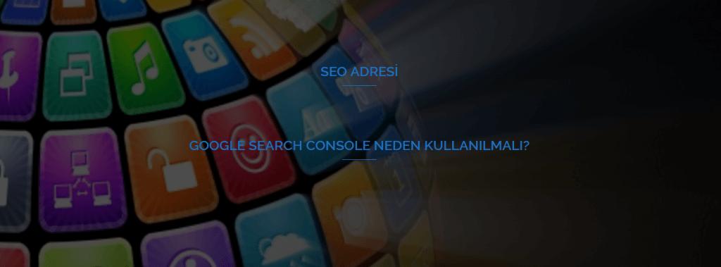 Google Search Console Neden Kullanılmalı