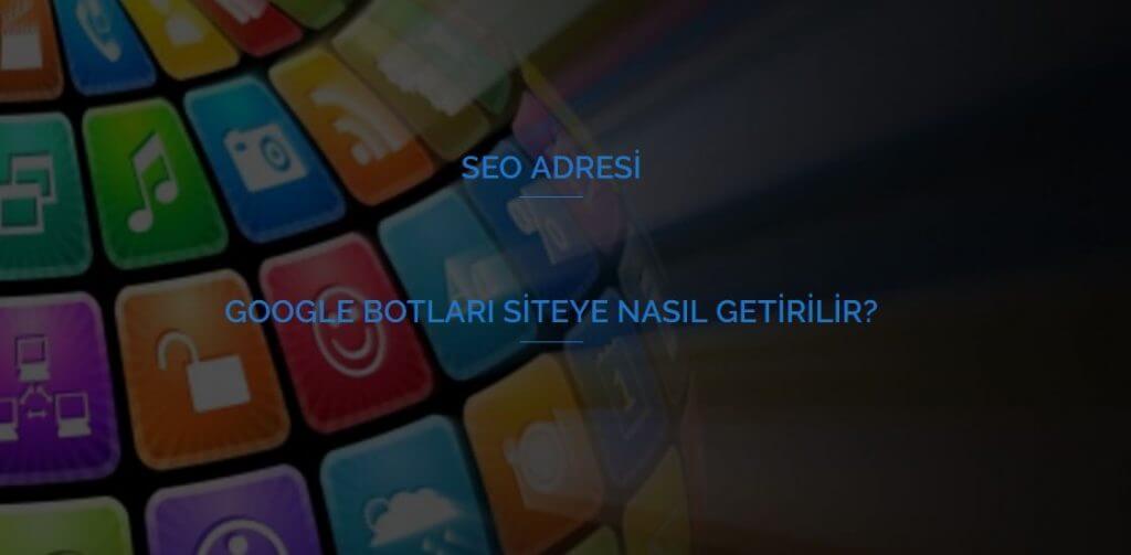 Google Botları Siteye Nasıl Getirilir