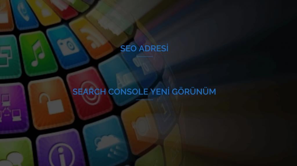 Search Console Yeni Görünüm